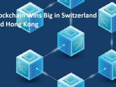 Blockchain Wins Big in Switzerland and Hong Kong